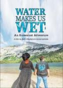 Water Makes Us Wet - Annie Sprinkle & Beth Stephen's Ecosexual Adventure poster